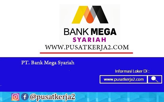 Lowongan Kerja Terbaru Bank Mega Syariah Maret 2020