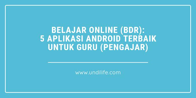 Belajar Online (BDR): 5 Aplikasi Android Terbaik untuk Guru (Pengajar)