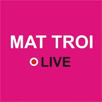 MAT TROI LIVE