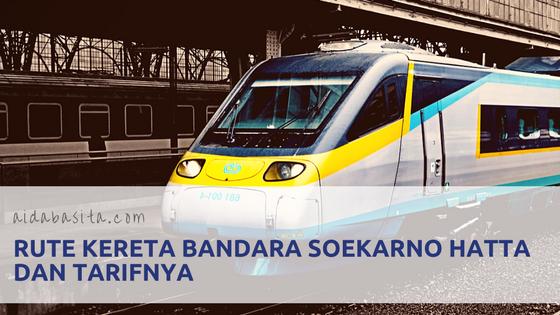 Rute Kereta Bandara Soekarno Hatta dan Tarifnya