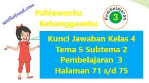 Kunci Jawaban Kelas 4 Tema 5 Subtema 2 Pembelajaran  3 Halaman 71 72 73 74 dan 75
