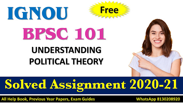 BPSC 101 UNDERSTANDING POLITICAL THEORY Solved Assignment 2020-21