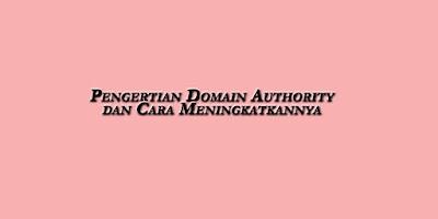 Pengertian Domain Authority dan Cara Meningkatkannya