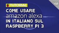 Come Usare Alexa in Italiano sul Raspberry Pi 3!