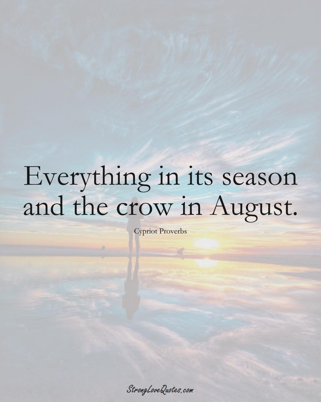 Everything in its season and the crow in August. (Cypriot Sayings);  #MiddleEasternSayings