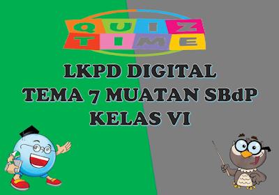 LKPD Digital Muatan SBdP Tema 7 Kelas VI