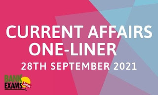 Current Affairs One-Liner: 28th September 2021