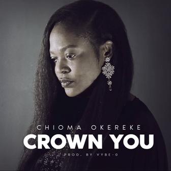 NEW MUSIC: Chioma Okereke - 'Crown You' || @chioma_okereke1