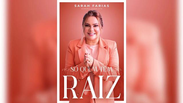 Só Quem Tem Raiz: Sarah Farias lança livro versão completa