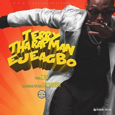 DOWNLOAD MP3: Terry Tha Rapman - Ejeagbo