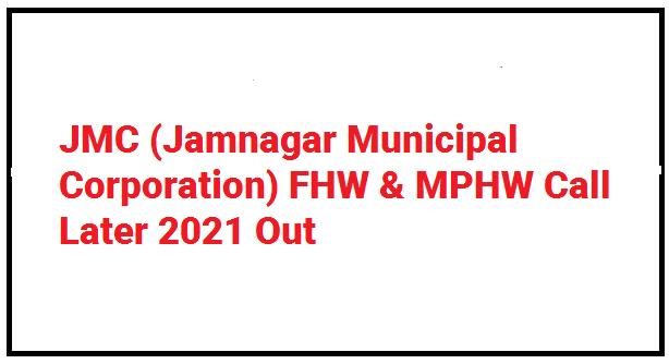 JMC (Jamnagar Municipal Corporation) FHW & MPHW Call Later 2021 Out
