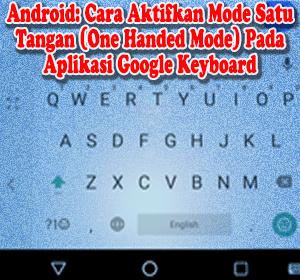 Android: Cara Aktifkan Mode Satu Tangan (One Handed Mode) Pada Aplikasi Google Keyboard
