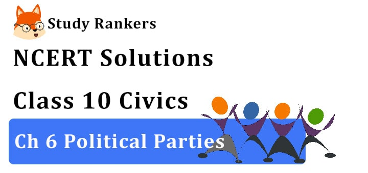 NCERT Solutions for Class 10 Ch 6 Political Parties Civics
