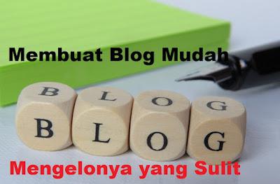 Cara Membuat Blog Itu Mudah, Mengelolanya yang Sulit