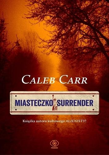 """[PREMIEROWO] """"Miasteczko Surrender"""" Caleb Carr"""
