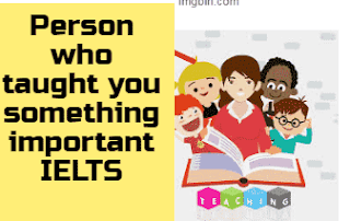 A person who taught you something important IELTS