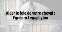 Aider le foie de votre cheval : Equistro Legaphyton