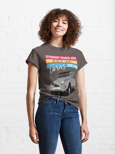 Straight roads are for fast cars, turns are for Citroen 2CV shirts