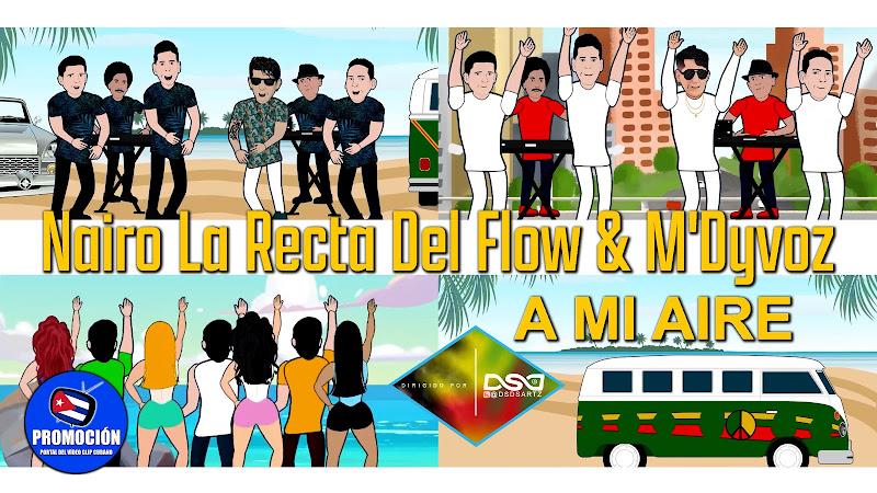 Nairo La Recta Del Flow & M'Dyvoz - A mi aire - Videoclip / Dibujo Animado - Directora Aneth Da Silva. Portal Del Vídeo Clip Cubano. Música cubana.