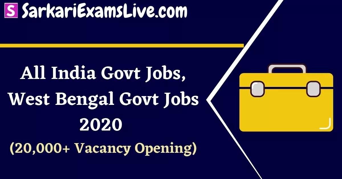 All India Govt Jobs, West Bengal Govt Jobs 2020 ( 20,000+ Vacancy Opening)