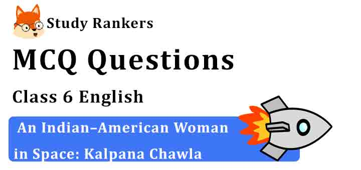 MCQ Questions for Class 6 English Chapter 4 An Indian–American Woman in Space: Kalpana Chawla Honeysuckle