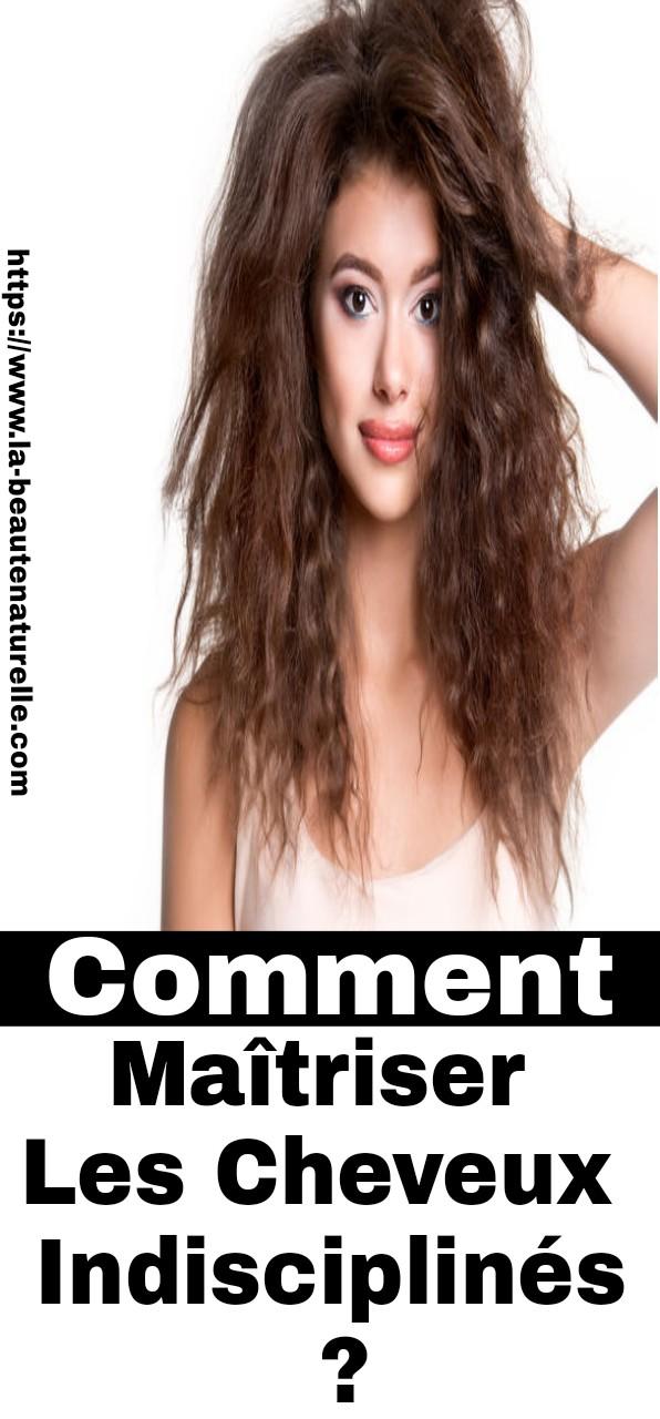 Comment maîtriser les cheveux indisciplinés ?