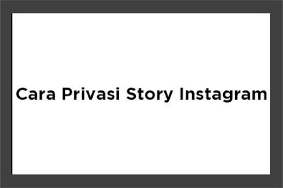 Cara Menyembunyikan Story Instagram Dengan Mudah
