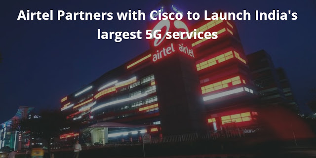 Airtel Partners with Cisco to Launch India's largest 5G services