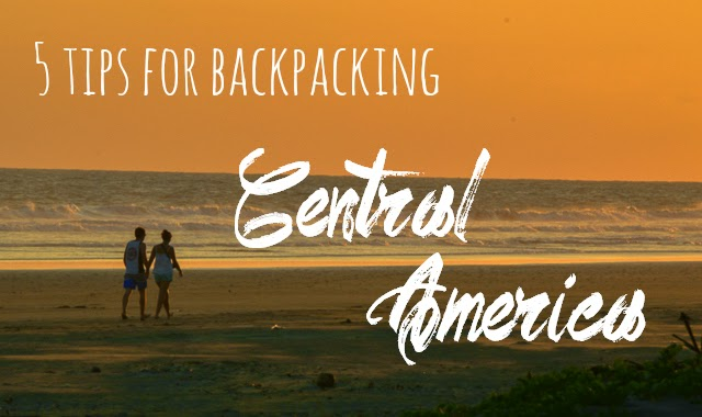 5 Tips for Backpacking Central America