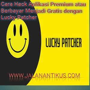Cara Hack Aplikasi Premium atau Berbayar Menjadi Gratis dengan Lucky Patcher