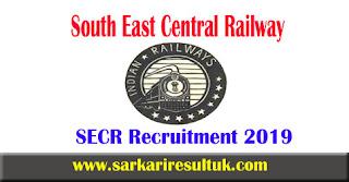 SECR Recruitment 2019 - 313 Trade Apprentice Posts at secr.indianrailways.gov.in