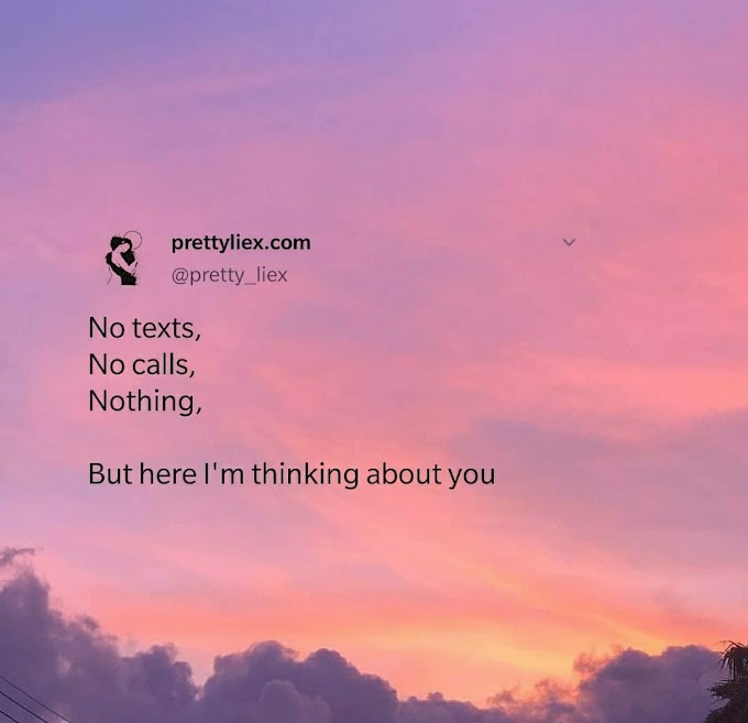 No texts, No calls, Nothing, But here I'm thinking about you