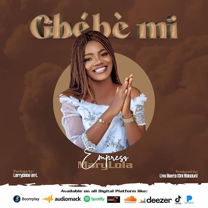 [Music] Empress Marylola -  Gbebe Mi (Hearken To My Plead)