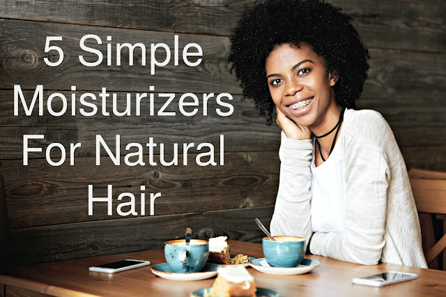 5 Simple Moisturizers For Natural Hair