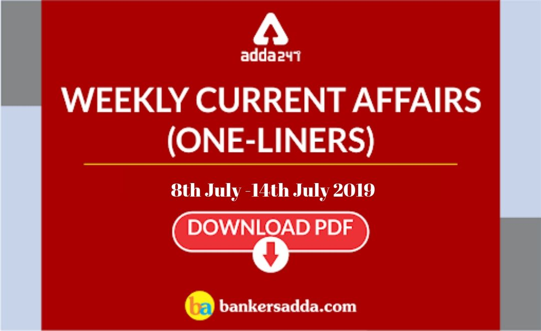 Weekly Current Affairs- One-Liners | 08th to 14th of July 2019