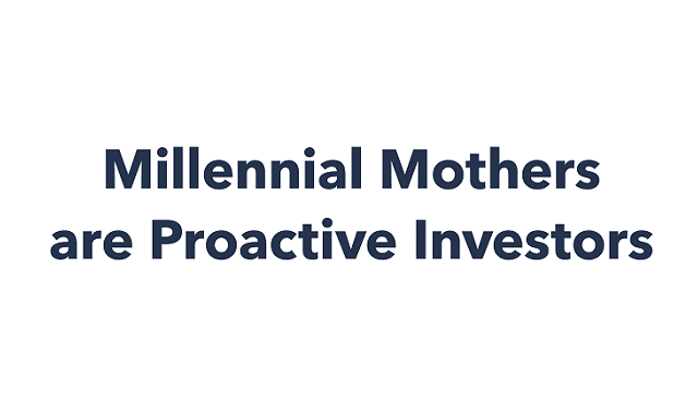 Millennial Mothers Are Proactive Investors