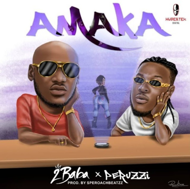 2Baba Amaka Ft. Peruzzi MP3, Video & Lyrics