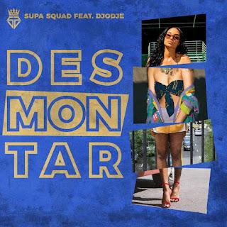 Supa Squad Feat Djodje - Desmontar