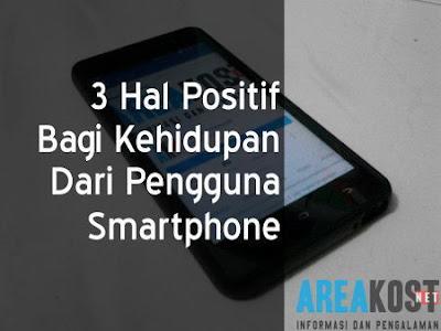 3 Hal Positif Bagi Kehidupan Dari Pengguna Smartphone