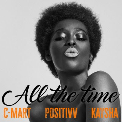 C-Mart, Positivv & Kaysha - All The Time