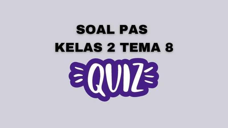 Soal PAS Kelas 2 Tema 8