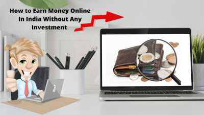 how-to-earn-money-online-in-india-without-any -investment