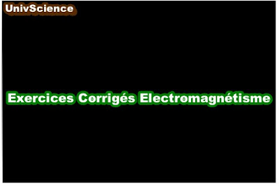 Exercices Corrigés Electromagnétisme .
