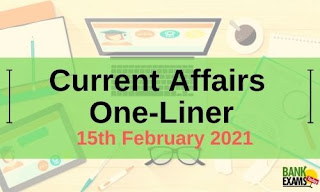 Current Affairs One-Liner: 15th February 2021