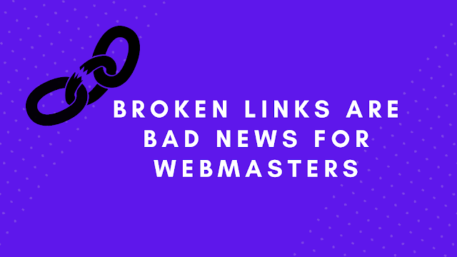 Broken Links Are Bad News For Webmasters
