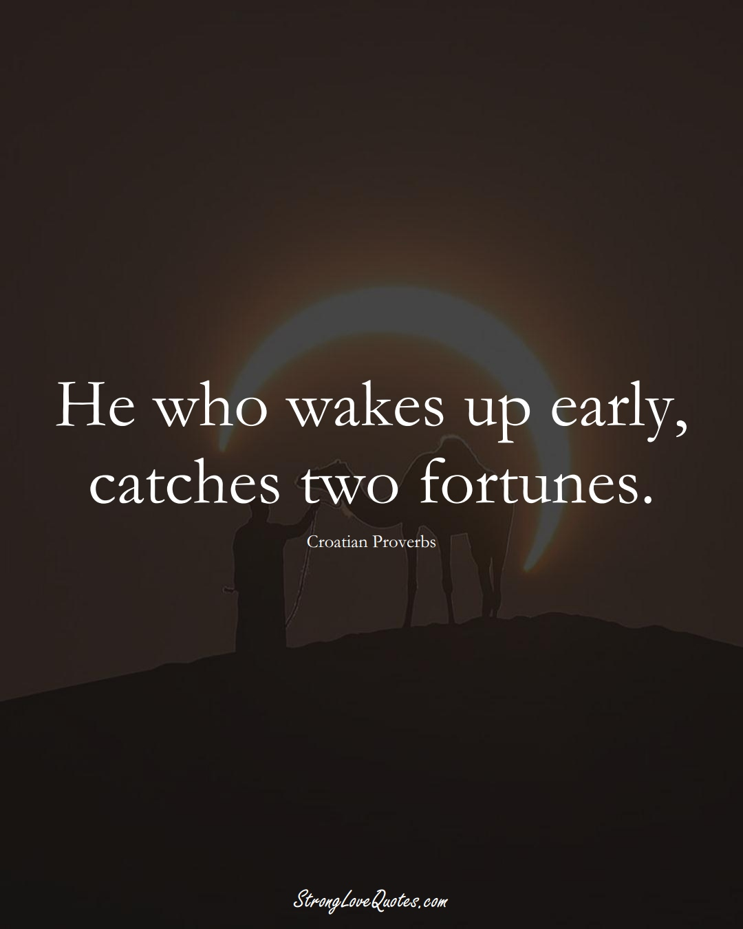 He who wakes up early, catches two fortunes. (Croatian Sayings);  #EuropeanSayings