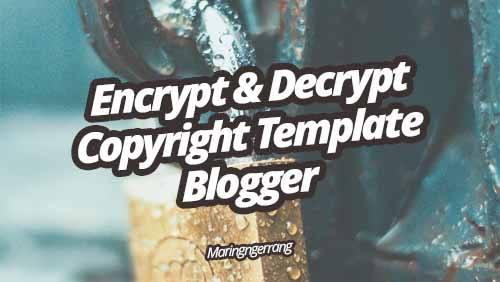 Encrypt & Decrypt untuk Melindungi Copyright Template Blogger