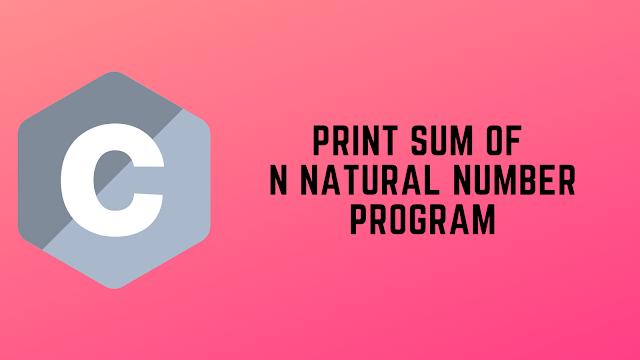 C Program to Print Sum of N Natural Numbers