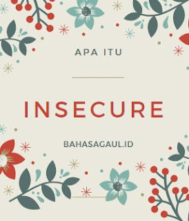 Arti Insecure Bahasa Gaul, Apa itu Insecure Artinya?