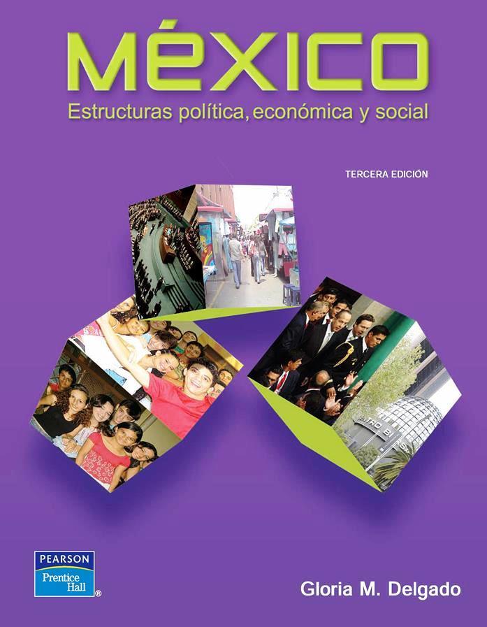 México: Estructuras política, económica y social, 3ra Edición – Gloria M. Delgado